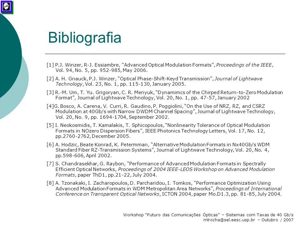 Bibliografia [1] P.J. Winzer, R-J. Essiambre, Advanced Optical Modulation Formats , Proceedings of the IEEE, Vol. 94, No. 5, pp. 952-985, May 2006.